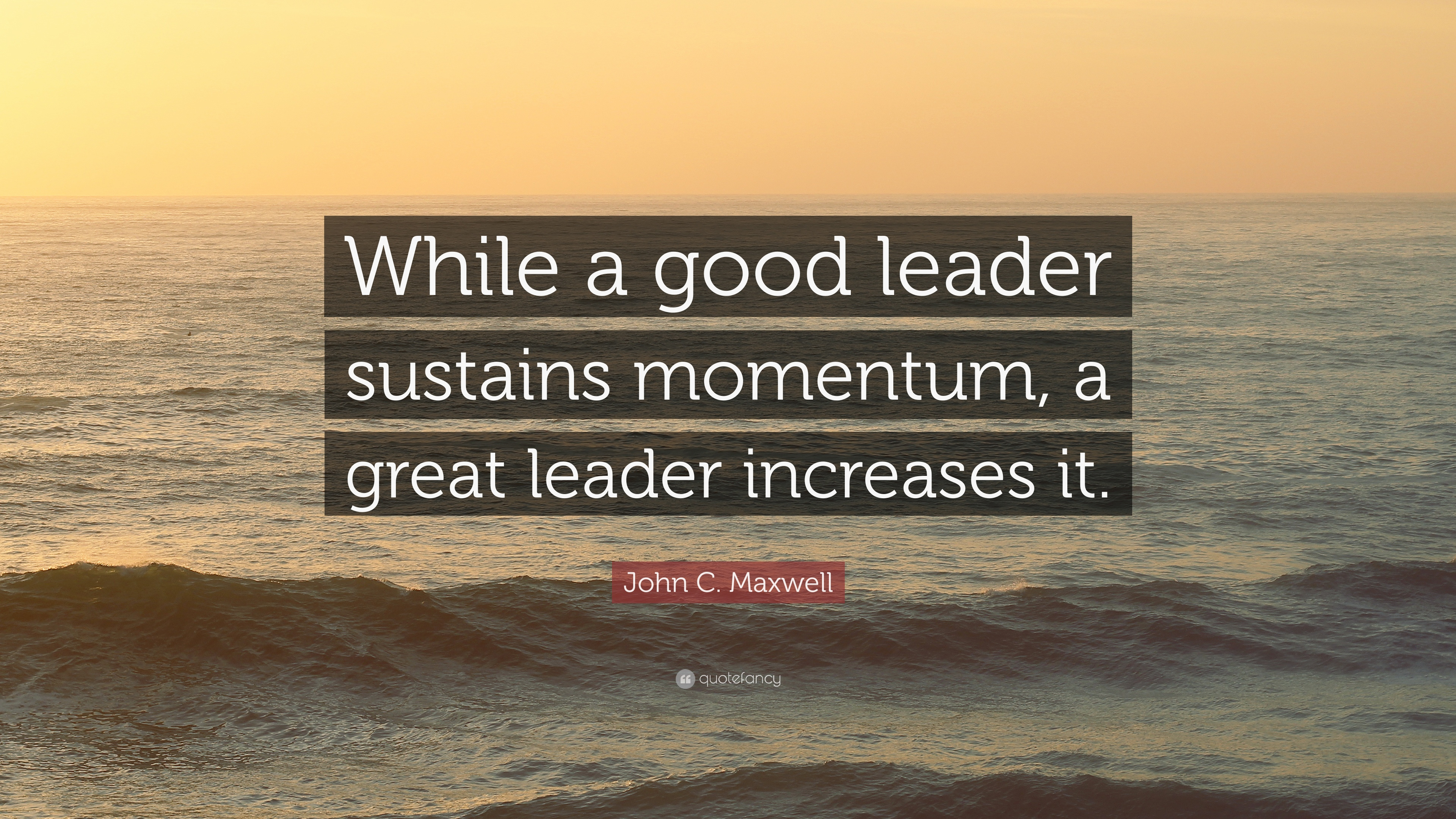 1718912-John-C-Maxwell-Quote-While-a-good-leader-sustains-momentum-a-great-1