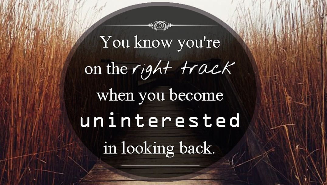 EmilysQuotes.Com-know-right-track-uninterested-looking-back-understanding-inspirational-unknown