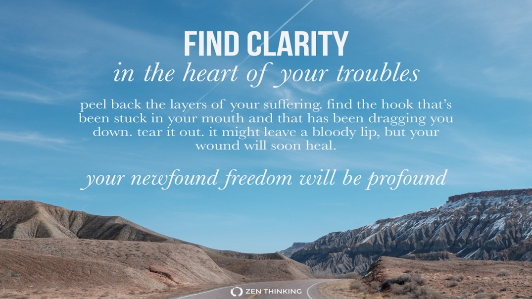 find+clarity+in+the+heart+of+your+troubles+-+Zen+Thinking+-+Brian+Thompson.jpg